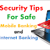 Security Tips For Safe Mobile Banking and Internet Banking