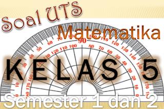 Soal UTS Matematika Kelas 5 Semester 1 dan 2 KTSP