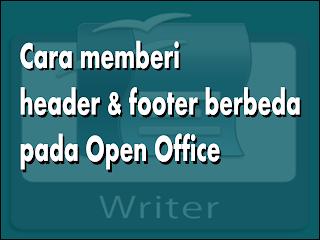 Cara memberi header & footer berbeda pada Open Office