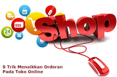 5 Trik Menaikkan Orderan Pada Toko Online