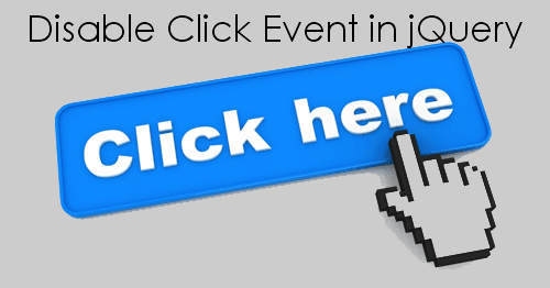 How to Disable Click Event in jQuery (Enable/Disable Button Click)
