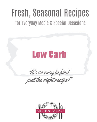 Low Carb Recipes, another super-organized recipe collection ♥ Kitchen Parade, all with less than ten net carbs, breakfast to dessert and every bite between.