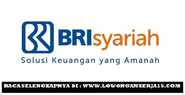 Lowongan Kerja Terbaru PT Bank BRI Syariah Letak Custommer Service dan Teller