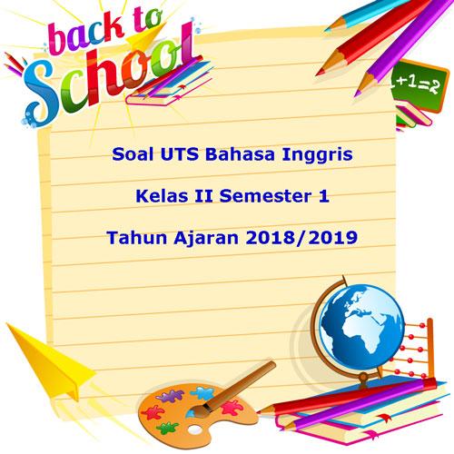 Soal Uts Bahasa Inggris Kelas 2 Semester 1 Terbaru Tahun 2018 Juragan Les