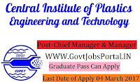 Central Institute of Plastics Engineering and Technology Recruitment 2017– Chief Manager & Manager