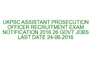 UKPSC ASSISTANT PROSECUTION OFFICER RECRUITMENT EXAM NOTIFICATION 2016 26 GOVT JOBS LAST DATE 24-06-2016