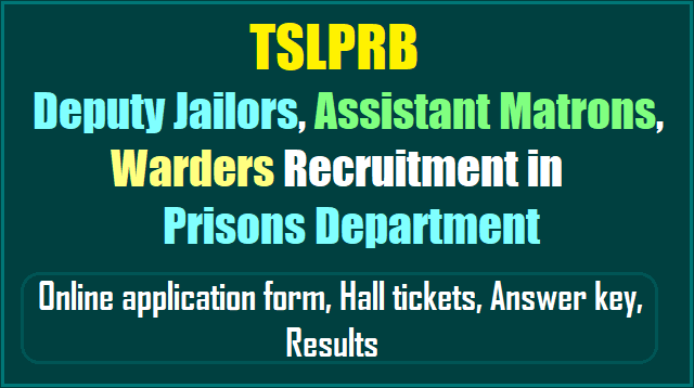 tslprb to fill deputy jailors,assistant matron,warder posts in prisons department,tslprb deputy jailors,assistant matron,warder recruitment 2017,prisons department deputy jailors, assistant matron, warder recruitment 2017