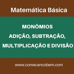 Aprendendo a calcular soma, subtração, multiplicação e divisão de um monômio