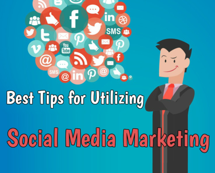 Best Tips for Utilizing Social Media Marketing