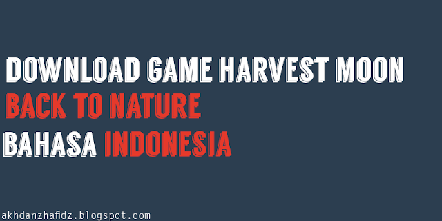 Harvest Moon Back To Nature Bahasa Indonesia ISO High Compress