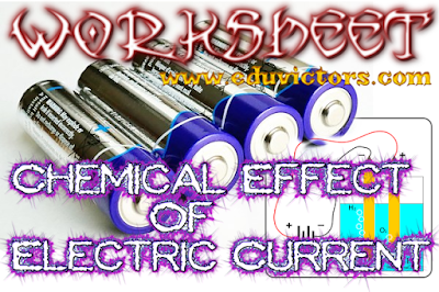 CBSE CLASS 8 - SCIENCE - CHEMICAL EFFECTS OF ELECTRIC CURRENT (WORKSHEET) (#eduvictors)(#cbseNotes)