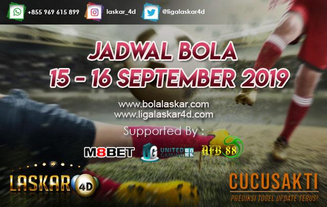 JADWAL BOLA TANGGAL 15 – 16 SEPTEMBER 2019