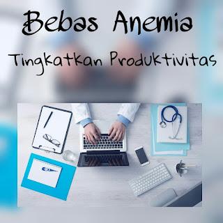 Bebas Anemia, Tingkatkan Produktivitas