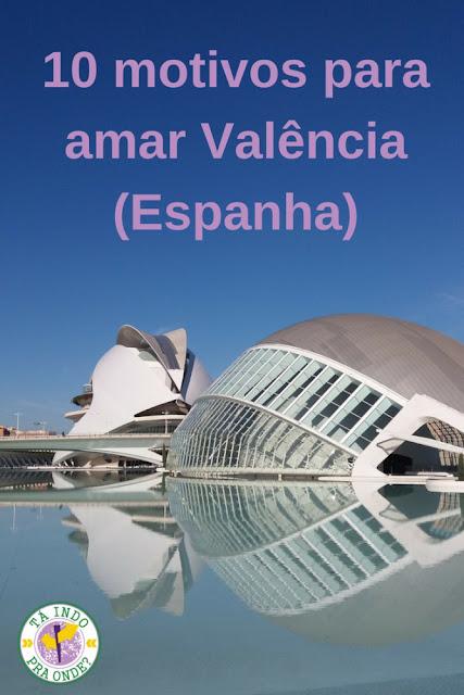 Valência (Espanha): 10 motivos para amar a cidade!