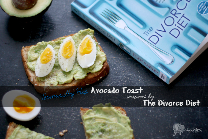 Terminally Hip Avocado Toast inspired by The Divorce Diet