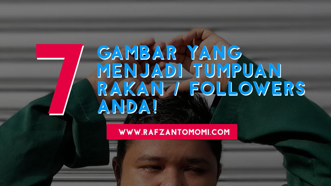 7 Gambar Yang Menjadi Tumpuan Rakan / Followers Anda