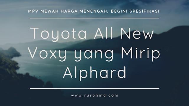 MPV Mewah Harga Menengah, Begini Spesifikasi Toyota All New Voxy yang Mirip Alphard
