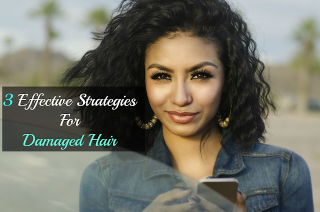3 Effectives Strategies for Damaged Hair