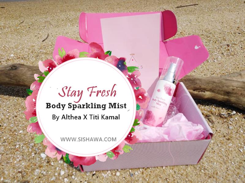 Stay Fresh Body Sparkling Mist By Althea X Titi Kamal | Menyegarkan Badan Dengan Haruman Sepanjang Hari