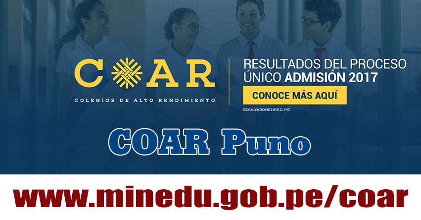 COAR Puno: Resultado Final Examen Admisión 2017 (28 Febrero) Lista de Ingresantes - Colegios de Alto Rendimiento - MINEDU - www.drepuno.gob.pe