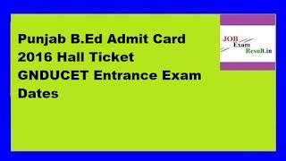 Punjab B.Ed Admit Card 2016 Hall Ticket GNDUCET Entrance Exam Dates