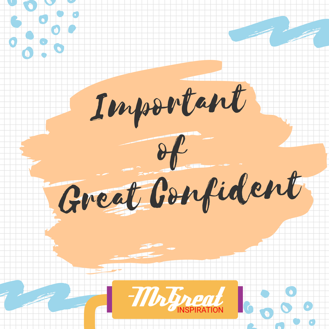 The Importance of Great Confidence by Mr Great Inspiration