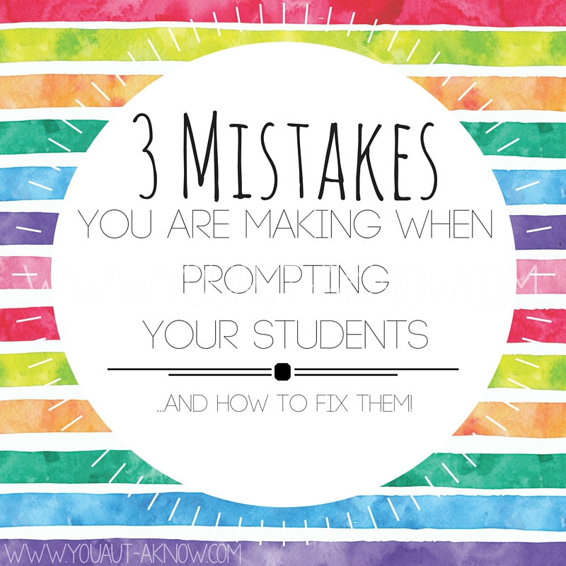 3 Mistakes you are making when prompting your students ...and how to fix them!
