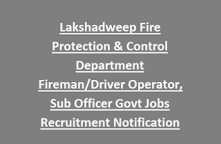 Lakshadweep Fire Protection & Control Department Fireman, Driver Operator, Sub Officer Govt Jobs Recruitment Notification 2017