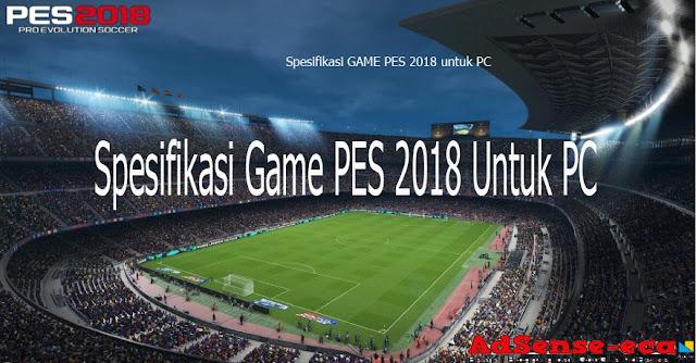 http://www.adsense-eca.info/2017/08/spesifikasi-minimum-game-pes-2018-konami.html