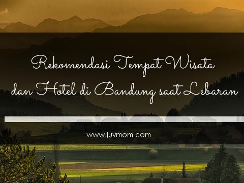 Rekomendasi Tempat Wisata dan Hotel di Bandung saat Lebaran