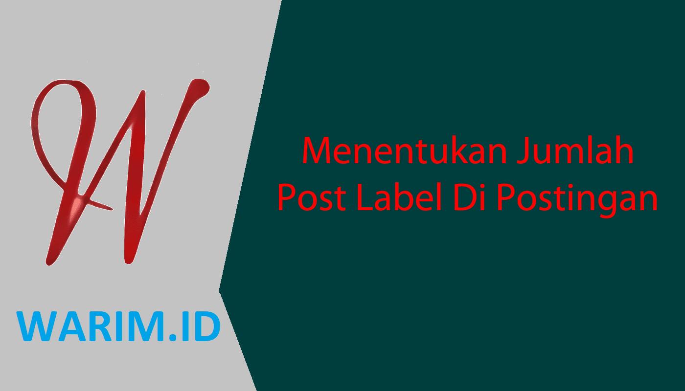 Mengatur Jumlah Post Label Di Postingan Blog