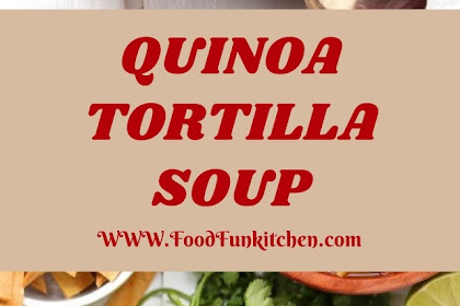 SOUP SUNDAY: QUINOA TORTILLA SOUP