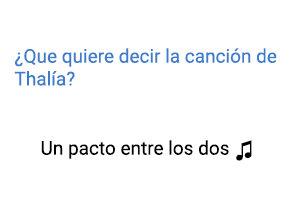Significado de la canción Un Pacto Entre los Dos Thalía.
