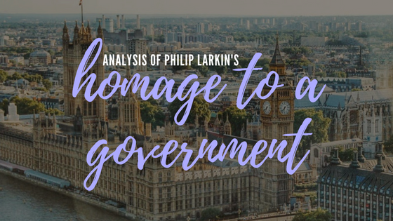Homage to a Government by Philip Larkin- Analysis