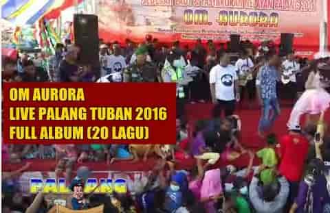 Download OM Aurora 2016 live Palang Tuban full album