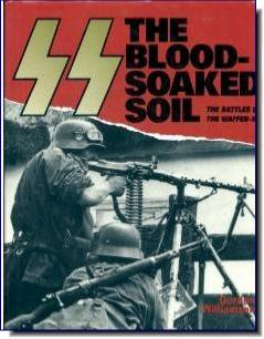 SS: The Blood-soaked Soil - Battles of the Waffen-SS  GORDON WILLIAMSON