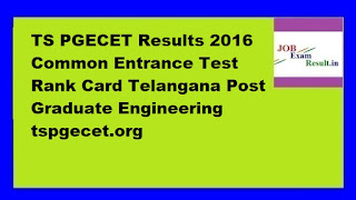 TS PGECET Results 2016 Common Entrance Test Rank Card Telangana Post Graduate Engineering tspgecet.org