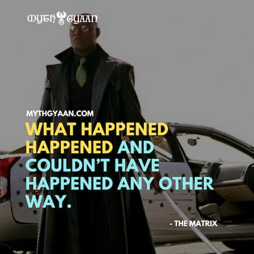 Matrix Quotes Photo - Morpheus Quotes: What happened happened and couldn't have happened any other way.