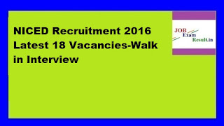 NICED Recruitment 2016 Latest 18 Vacancies-Walk in Interview