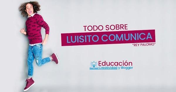 """▷ Todo sobre Luisito Comunica """"El rey Palomo""""  🥇【2019】"""