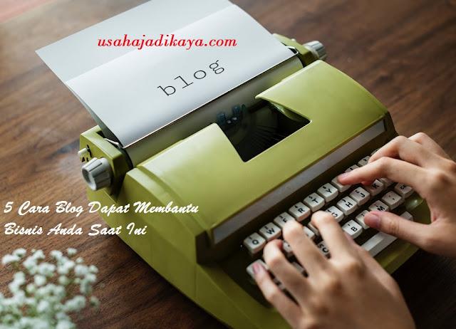 5 Cara Blog Dapat Membantu Bisnis Anda Saat Ini