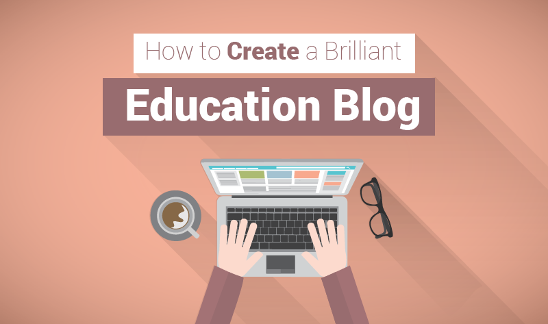 How to Start a Brilliant Education Blog