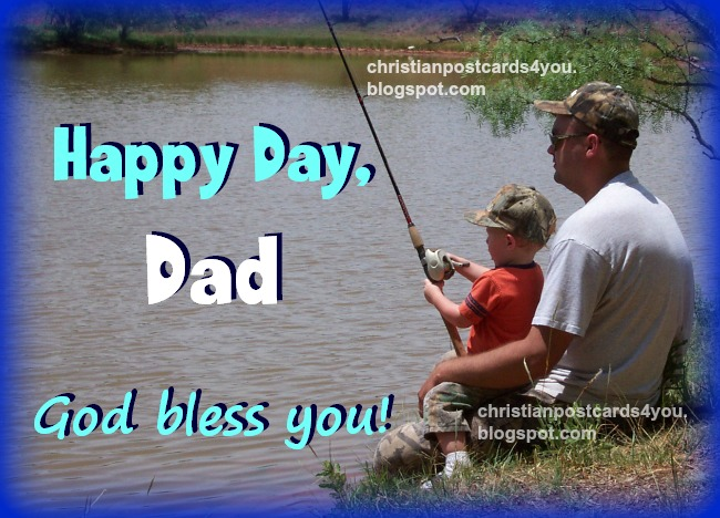 Free christian images by Mery Bracho. Happy Day, Dad. God Bless You Christian Card, Happy father's day 2014, june 15th, happy birthday daddy.