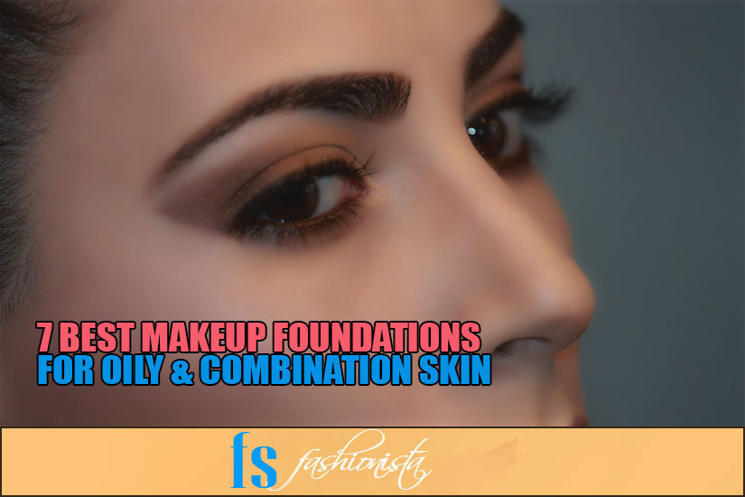 7 Best Makeup Foundations for Oily & Combination Skin