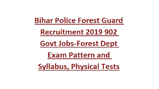 Bihar Police Forest Guard Recruitment 2019 902 Govt Jobs-Forest Dept Exam Pattern and Syllabus, Physical Tests