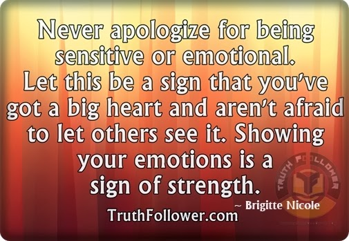 Be Sensitive To Others Feelings Quotes: Never Apologize For Being Sensitive Or Emotional, Apology