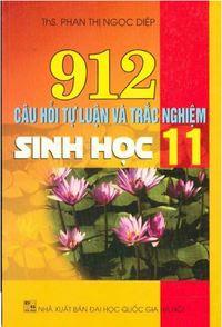 912 Câu Hỏi Tự Luận Và Trắc Nghiệm Sinh Học 11 - Phan Thị Ngọc Diệp