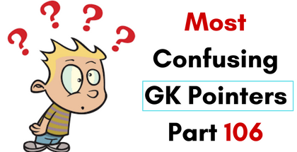Most Confusing GK Pointers- Part 106