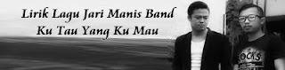 Lirik Lagu Jari Manis Band - Ku Tau Yang Ku Mau