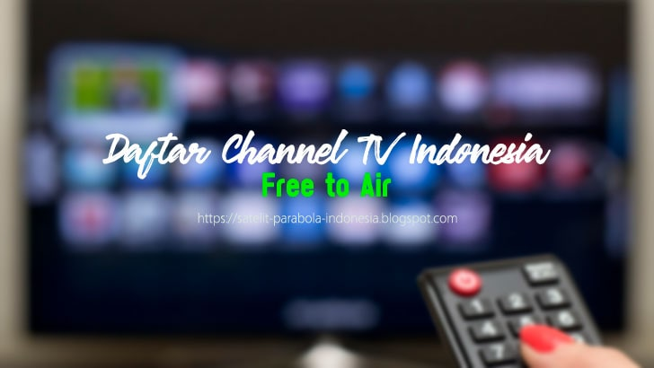 Daftar Channel TV Indonesia FTA via Satelit